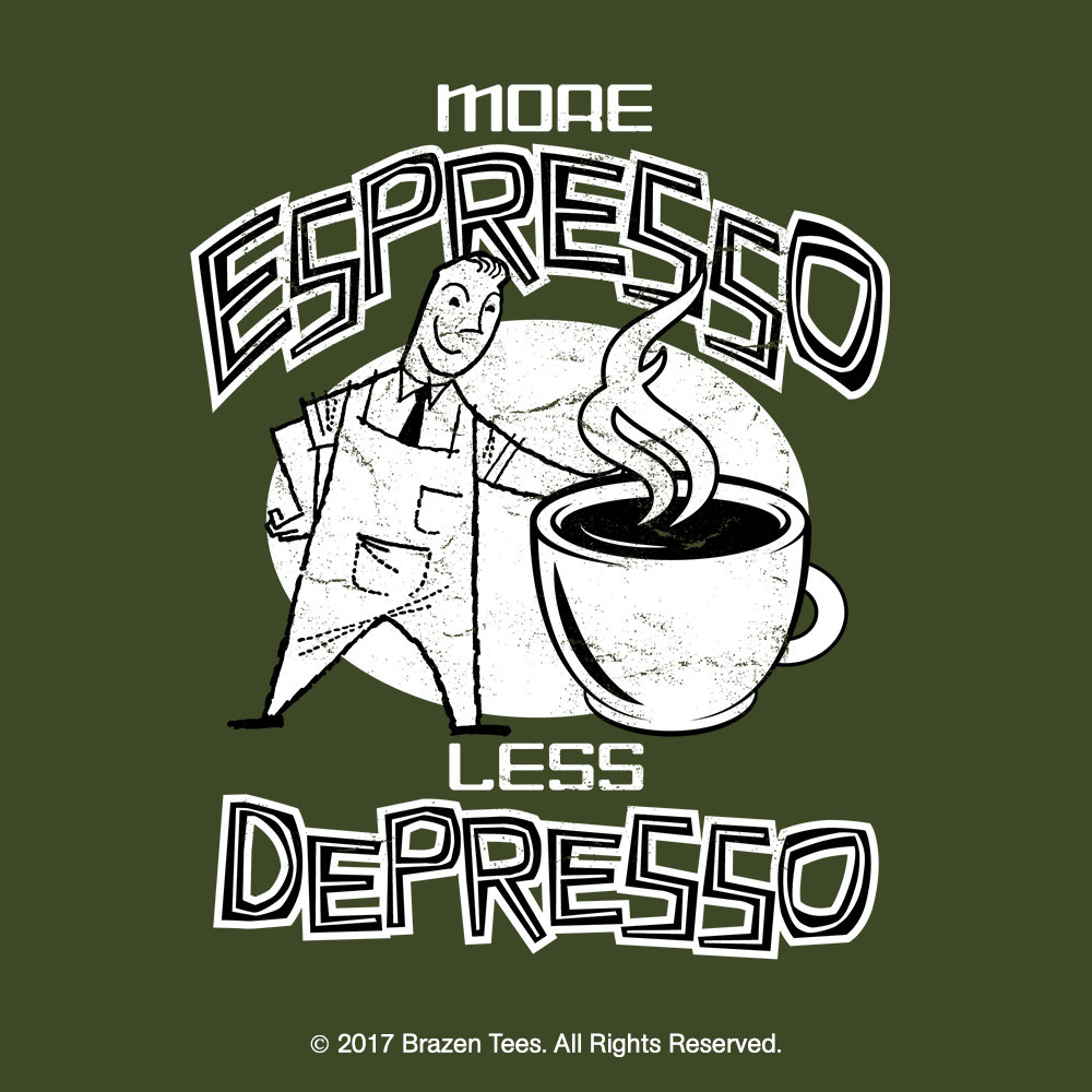 More Espresso, Less Depresso t-shirt design